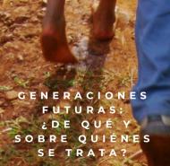GENERACIONES FUTURAS: ¿DE QUÉ Y SOBRE QUIÉNES SE TRATA?